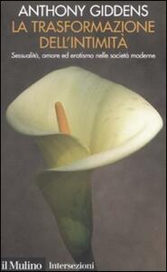 La trasformazione dell'intimità. Sessualità, amore ed erotismo nelle società moderne - Anthony Giddens - copertina