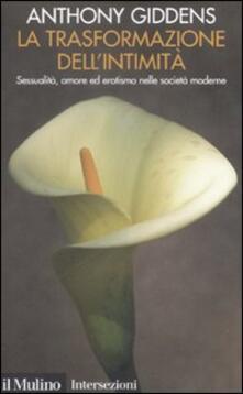 Lpgcsostenible.es La trasformazione dell'intimità. Sessualità, amore ed erotismo nelle società moderne Image