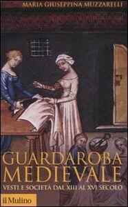 Libro Guardaroba medievale. Vesti e società dal XIII al XVI secolo Maria Giuseppina Muzzarelli