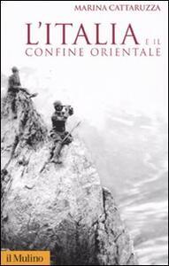 L' Italia e il confine orientale - Marina Cattaruzza - copertina