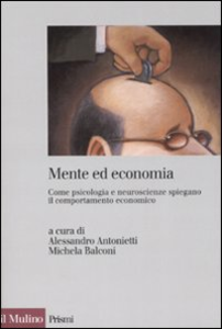 Libro Mente ed economia. Come psicologia e neuroscienze spiegano il comportamento economico