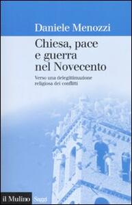 Chiesa, pace e guerra nel Novecento. Verso una delegittimazione religiosa dei conflitti