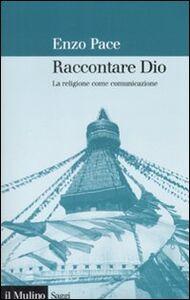 Libro Raccontare Dio. La religione come comunicazione Enzo Pace