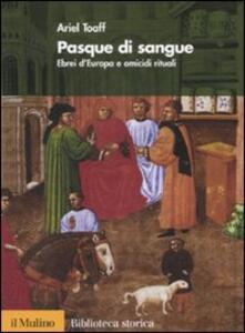Pasque di sangue. Ebrei d'Europa e omicidi rituali - Ariel Toaff - copertina