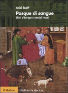Foto Cover di Pasque di sangue. Ebrei d'Europa e omicidi rituali, Libro di Ariel Toaff, edito da Il Mulino