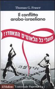 Il conflitto arabo-israeliano - Thomas G. Fraser - copertina