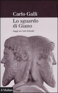 Lo Lo sguardo di Giano. Saggi su Carl Schmitt - Galli Carlo - wuz.it
