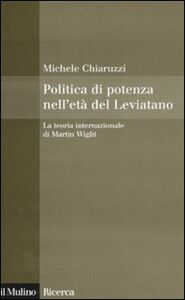 Libro Politica di potenza nell'età del Leviatano. La teoria internazionale di Martin Wight Michele Chiaruzzi