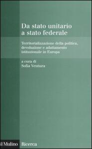 Da stato unitario a stato federale. Territorializzazione della politica, devoluzione e adattamento istituzionale in Europa - copertina