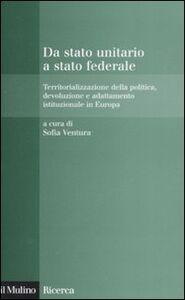 Libro Da stato unitario a stato federale. Territorializzazione della politica, devoluzione e adattamento istituzionale in Europa