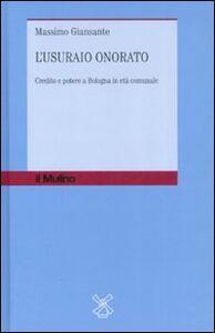 Libro L' usuraio onorato. Credito e potere a Bologna in età comunale Massimo Giansante