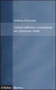 Libro Azioni collettive risarcitorie nel processo civile Andrea Giussani
