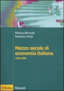 Mezzo secolo di economia italiana 1945-2008 - Patrizia Battilani,Francesca Fauri - copertina