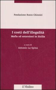 I costi dell'illegalità. Mafia ed estorsioni in Sicilia - copertina