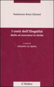 Libro I costi dell'illegalità. Mafia ed estorsioni in Sicilia