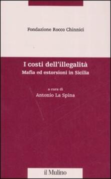 I costi dellillegalità. Mafia ed estorsioni in Sicilia.pdf