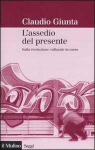 L' assedio del presente. Sulla rivoluzione culturale in corso - Claudio Giunta - copertina
