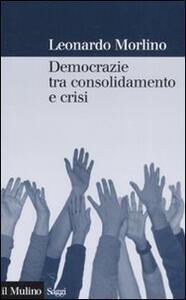 Democrazie tra consolidamento e crisi. Partiti, gruppi e cittadini nel Sud Europa - Leonardo Morlino - copertina