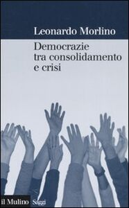Libro Democrazie tra consolidamento e crisi. Partiti, gruppi e cittadini nel Sud Europa Leonardo Morlino