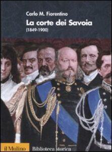 Foto Cover di La corte dei Savoia (1849-1900), Libro di Carlo M. Fiorentino, edito da Il Mulino