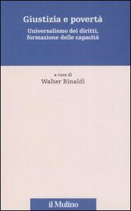 Foto Cover di Giustizia e povertà. Universalismo dei diritti, formazione delle capacità, Libro di  edito da Il Mulino