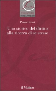 Libro Uno storico del diritto alla ricerca di se stesso Paolo Grossi