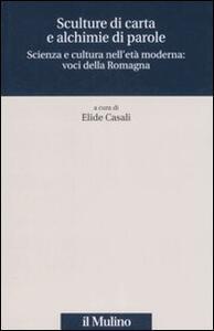 Sculture di carta e alchimie di parole. Scienza e cultura nell'età moderna: voci dalla Romagna - copertina