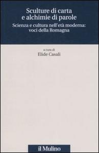 Libro Sculture di carta e alchimie di parole. Scienza e cultura nell'età moderna: voci dalla Romagna