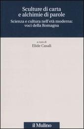 Sculture di carta e alchimie di parole. Scienza e cultura nell'età moderna: voci dalla Romagna