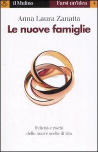 Foto Cover di Le nuove famiglie, Libro di Anna L. Zanatta, edito da Il Mulino