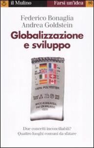 Globalizzazione e sviluppo - Federico Bonaglia,Andrea Goldstein - copertina