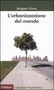 L' urbanizzazione del mondo - Jacques Véron - copertina