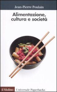 Foto Cover di Alimentazione, cultura e società, Libro di Jean-Pierre Poulain, edito da Il Mulino