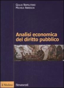 Analisi economica del diritto pubblico - Giulio Napolitano,Michele Abrescia - copertina