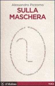 Libro Sulla maschera Alessandro Pizzorno