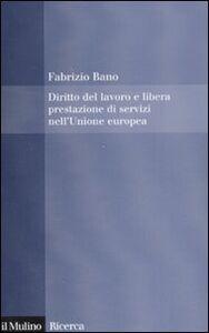 Foto Cover di Diritto del lavoro e libera prestazione di servizi nell'Unione europea, Libro di Fabrizio Bano, edito da Il Mulino