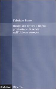 Libro Diritto del lavoro e libera prestazione di servizi nell'Unione europea Fabrizio Bano
