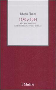 Foto Cover di 1789 e 1914. Gli anni simbolici nella storia dello spirito politico, Libro di Johann Plenge, edito da Il Mulino