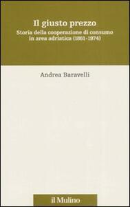Il giusto prezzo. Storia della cooperazione di consumo in area adriatica (1861-1974)