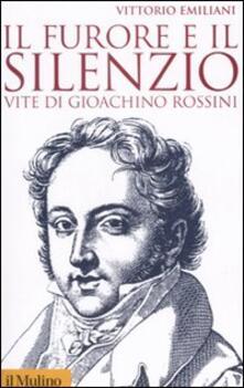 Il furore e il silenzio. Vite di Gioachino Rossini - Vittorio Emiliani - copertina