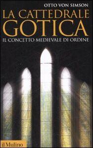 Libro La cattedrale gotica. Il concetto medievale di ordine Otto von Simson