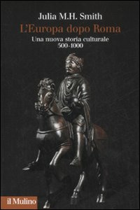 Libro L' Europa dopo Roma. Una nuova storia culturale (500-1000) Julia M. H. Smith
