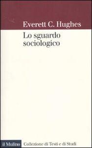 Foto Cover di Lo sguardo sociologico, Libro di Everett C. Hughes, edito da Il Mulino