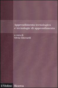 Foto Cover di Apprendimento tecnologico e tecnologie di apprendimento, Libro di  edito da Il Mulino
