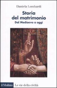 Libro Storia del matrimonio. Dal Medioevo a oggi Daniela Lombardi