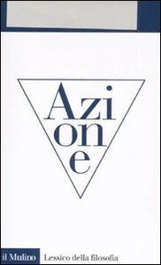 Foto Cover di Azione, Libro di Mario De Caro, edito da Il Mulino