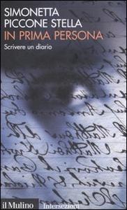 Libro In prima persona. Scrivere un diario Simonetta Piccone Stella