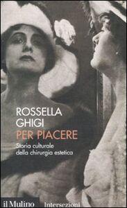 Foto Cover di Per piacere. Storia culturale della chirurgia estetica, Libro di Rossella Ghigi, edito da Il Mulino