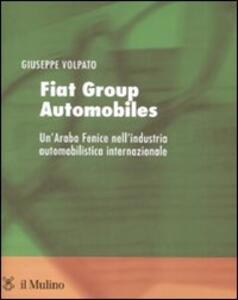 Fiat group automobiles. Un'araba fenice nell'industria automobilistica internazionale - Giuseppe Volpato - copertina