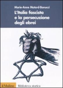 L' Italia fascista e la persecuzione degli ebrei - Marie-Anne Matard-Bonucci - copertina